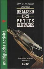 Réaliser des Petits Elevages. Insectarium Terrarium Aquarium - Jacques Dournaud