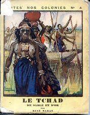 LE TCHAD DE SABLE ET D'OR - René Maran 1931 - Ex Num. - Toutes nos Colonies n°4