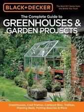 Black & Decker The Complete Guide to Greenhouses & Garden Projects: Greenhouses