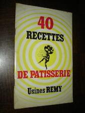 40 RECETTES DE PATISSERIE - Usines REMY - Wygmael - Cuisine