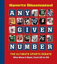 Any Given Number: Who Wore It Best, from 00 to 99: By Editors of Sports Illus...