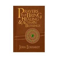 Prayers That Bring Healing & Activate Blessings by John Eckhardt (author)