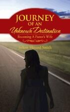 Journey of an Unknown Destination : Becoming a Pastor's Wife by JoAnn Havard...