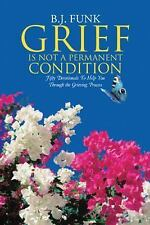 Grief Is Not a Permanent Condition: Fifty Devotionals to Help You Through the Gr