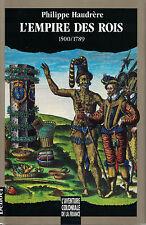 L'EMPIRE DES ROIS 1500-1789. PAR PHILIPPE HAUDRÈRE.