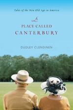 A Place Called Canterbury : Tales of the New Old Age in America by Dudley...
