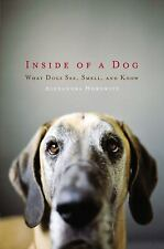 Inside of a Dog : What Dogs See, Smell, and Know by Alexandra Horowitz (2009,...
