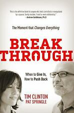 Break Through : When to Give in, How to Push Back: the Moment That Changes Every