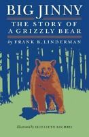 Big Jinny: The Story of a Grizzly Bear: By Linderman, Frank B.