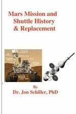 Mars Mission and Shuttle History and Replacement by Jon Schiller (2012,...