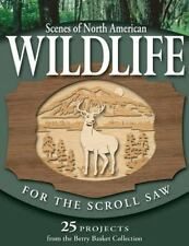 Scenes of North American Wildlife for the Scroll Saw : 25 Projects from the...