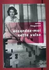 ZELDA FITZGERALD: ACCORDEZ-MOI CETTE VALSE. ED PAVILLON POCHE. LAFFONT. 2008.