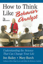 How to Think Like a Behavior Analyst: Understanding the Science That Can Change