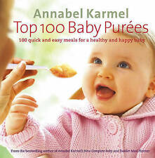 Top 100 Baby Purees: 100 quick and easy meals for a healthy and happy baby by Annabel Karmel (Hardback, 2005)