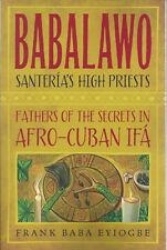 BABALAWO, SANTERIA'S HIGH PRIESTS BOOK Lucumi Afro-Cuban Ifa  Frank Baba Eyiogbe