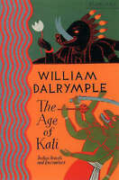 The Age of Kali: Travels and Encounters in India, By William Dalrymple,in Used b
