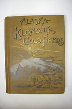 1897 First Edition ALASKA AND THE KLONDIKE GOLD FIELDS*Mining*Maps* Illustrated
