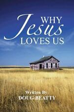 Why Jesus Loves Us by Doug Beatty (2013, Hardcover)