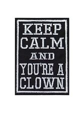 Keep Calm And You 're A Clown Patch Aufnäher Badge Biker Heavy Embroidered Motor