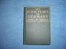 MY FOUR YEARS IN GERMANY by James W. Gerard/1st Ed./HC/History/WWI 1914-18
