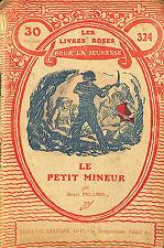 LES LIVRES ROSES POUR LA JEUNESSE LE PETIT MINEUR BROCHURE 1923
