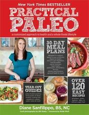 Practical Paleo: A Customized Approach to Health and a Whole-Foods Lifestyle by