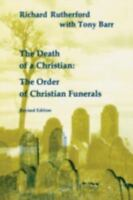 The Death of a Christian: The Order of Christian Funerals                    ...