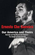 OUR AMERICA AND THEIRS : Kennedy and the Alliance for Progress (Che Guevara Publ