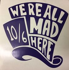 "Disney Alice In Wonderland Mad Hatter ""We're All Mad Here"" vinyl decal new"