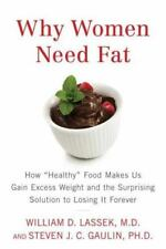 "Why Women Need Fat: How ""Healthy"" Food Makes Us Gain Excess Weight and the"