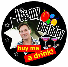 IT'S MY BIRTHDAY (BUY ME A DRINK) - PERSONALISED BADGE, ANY PHOTO & COLOURS  NEW