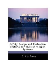 U. S. Air Force Safety Design and Evaluation Criteria for Nuclear Weapon Systems