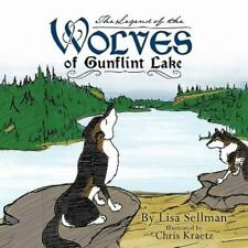 The Legend of the Wolves of Gunflint Lake by Lisa Sellman (2011, Paperback)