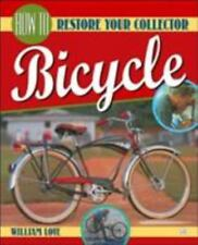 Bicycle Bks.: How to Restore Your Collector Bicycle by Bill Love (2001, Paperba…