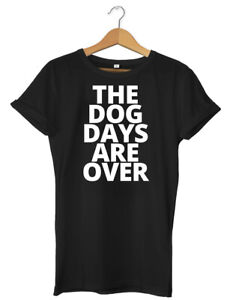 The Dog Days Are Over Funny Mens Womens Unisex T-Shirt