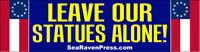 """""""Leave Our Statues Alone!"""" High Quality Bumper Sticker  - 11.5"""" x 3"""""""