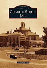 Images of America: Charles Street Jail by Joseph McMaster (2015, Paperback)