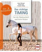 Das richtige Timing bei Bodenarbeit und Reiten Pferde Ratgeber Tipps Info Buch