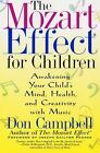 The Mozart Effect for Children : Awakening Your Child's Mind, Health, and...