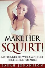 Make Her Squirt! : Orgasmic Sex Tips on Every Page by Sarah Johansson (2017,...