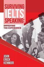 Surviving IELTS Speaking : Improving the Experience by John Kenmuir (2017,...