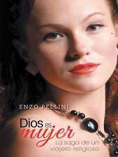 Dios Es Mujer : La Saga de un Viajero Religioso by Enzo Pellini (2014,...