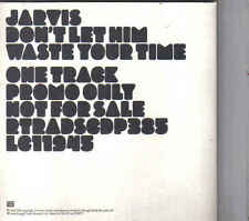 Jarvis-Dont Let Him Waste Your Time Promo cd single