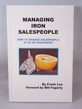 Managing Iron Salespeople : How to Manage Salespeople in an Ag Dealership  L NEW