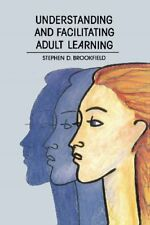 Understanding and Facilitating Adult Learning: A Comprehensive Analysis of Pri,
