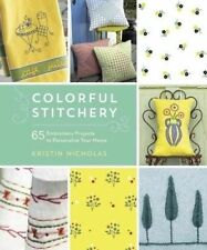 Colorful Stitchery: 65 Embroidery Projects to Personalize Your Home by Kristin Nicholas (Paperback, 2014)