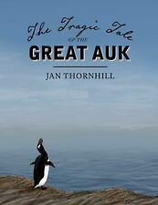 The Tragic Tale of the Great Auk: By Thornhill, Jan