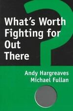 What's Worth Fighting For Out There? Hargreaves, Andy, Fullan, Michael Paperbac