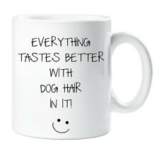 Everything Tastes Better With Dog Hair In It Mug Cup Funny Gift Dog Lover