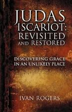 Judas Iscariot: Revisited and Restored: By Ivan Rogers